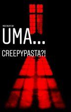 Uma... Creepypasta?! by missdacky301