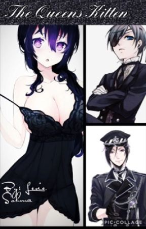 The Queen's Kitten (Black butler Fanfic) by ScarlettHexx