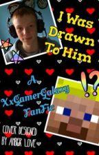 I Was Drawn To Him... A xXGamerGalaxy Fanfic by DarkEnderFTW