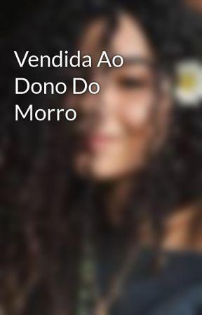 Vendida Ao Dono Do Morro by user98648600Liviia