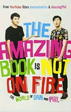 The Amazing Book is Not On Fire: The World Of Dan and Phil by MadHowlter