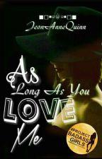 As Long As You Love Me~ Kpop AU by JeonAnneQuinn