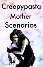 Creepypasta Mother Scenarios  by Jaschicken