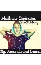Matthew Espinosa; Love Robbery by a_spangler