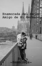 Enamorada Del Mejor Amigo De Mi Hermano -Luke Hemmings y tu- by -Applepi-