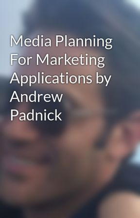 Media Planning For Marketing Applications by Andrew Padnick by AndrewPadnick