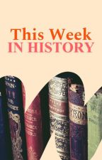 This Week in History by HistoricalFiction