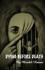 DYING BEFORE DEATH by Minahil-Hassan
