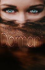 Blue Eyed Dormant (#2- Blue Eyed Luna Series) by BlackDancingShadows