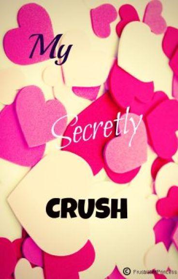 My Secretly Crush by FrustratedPrincess