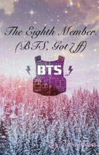 The Eighth Member. (BTS, Got7 ff) ( ON HOLD) by MinaAsuna
