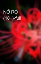 NỞ RỘ (18+)-full by bell2809