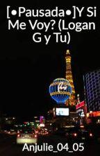 [•Pausada•]Y Si Me Voy?  (Logan G y Tu) by Anjulie_04_05