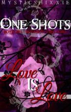 One Shots - Love is Love by MysticShixxie
