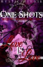 One Shots - Love is Love by MysticShixxie