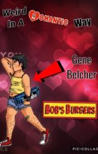 Weird In A Romantic Way (Gene Belcher X Reader) by TheGeneBelcher