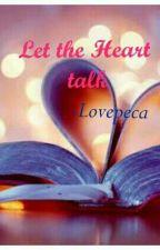 Let the Heart talk by Lovepeca