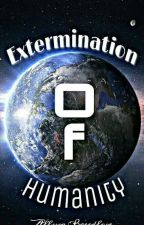 Extermination Of Humanity by Allysa_B