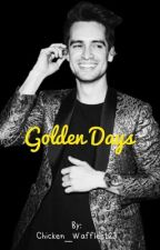 Golden Days (adopted by Brendon Urie) by Chicken_Waffles123