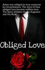 Obliged Love- Book 2 (Ongoing)  by SCARLETTANGEL111