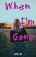 When I'm Gone by janiajane