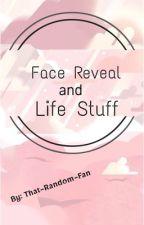 Face Reveal and Random life stuff. by That-Random-Fan