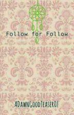 Follow for Follow by ADawnGoodTeaser07
