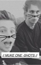 // muke one-shots // by snuggleswithluke