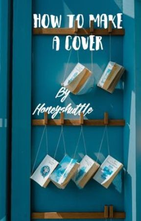 How to Make a Cover by HoneyShuttle