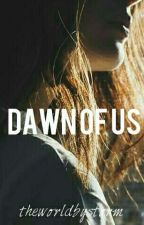 Dawn of Us [18+] by TheWorldByStorm