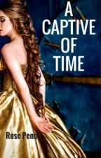 A Captive of Time by Rose_Penn