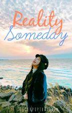 Reality Someday [ON GOING] by hugekpoptrashbin