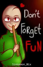 Don't Forget FUN! (Baldi x Reader) by Sinnamon_PaperBag