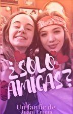 ¿Solo Amigas? (Jemma) by JuaniEmma