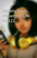 Isabella Swan Mikaelson [ON HOLD] by snowylicious17