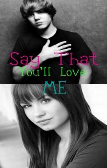 Say That You'll Love Me-A Justin Bieber Love Story