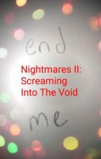 Nightmares II: Screaming Into The Void by Breaker_of_Chains