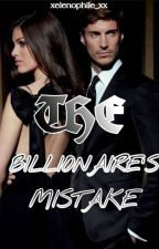THE BILLIONAIRES MISTAKE by Xelenophile_xx