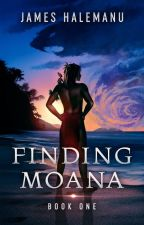 Finding Moana, Book One --- The Age of Indigo - #featured by jameshalemanu