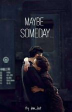 Maybe Someday... by iam_lost