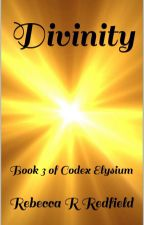 Divinity book 3 of Codex Elysium by rebeccaredfield33