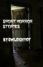 Short Horror Stories by Emileigh1107