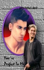 You're Perfect To Me *A Ziall AU* by p0w3rfu1_0n3