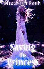Saving His Princess [Book 2] by PurpleAsparagus27