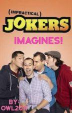 Impractical Jokers Imagines! by owl2011