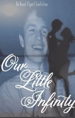 Our Little Infinity- an Ansel Elgort fanfic by Sarahwritesfanficss