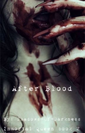 After Blood (Immortal Queen book 2) by Shadows-Of-Darkness