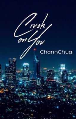 Đọc truyện [U23] Crush On You [End]