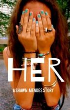 Her. (Shawn Mendes Love Story) by HarrysgirlXOXOXO