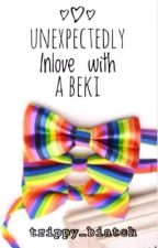 Unexpectedly Inlove with a Beki (COMPLETED/EDITING) by trippy_biatch